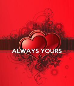 Poster:   ALWAYS YOURS