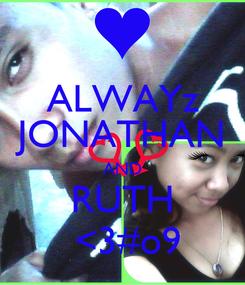 Poster: ALWAYz JONATHAN AND RUTH  <3#o9