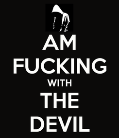 Poster: AM FUCKING WITH THE DEVIL