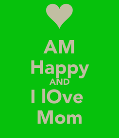 Poster: AM Happy AND I lOve  Mom