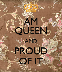 Poster: AM QUEEN AND PROUD OF IT