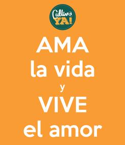 Poster: AMA la vida y VIVE el amor