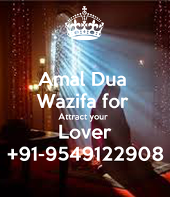 Poster: Amal Dua  Wazifa for  Attract your  Lover +91-9549122908
