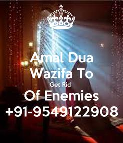 Poster: Amal Dua Wazifa To Get Rid  Of Enemies +91-9549122908