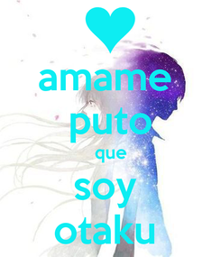 Poster: amame  puto que soy  otaku