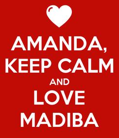 Poster: AMANDA, KEEP CALM AND LOVE MADIBA