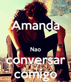 Poster: Amanda  Nao conversar comigo