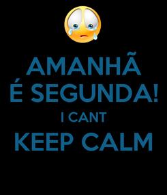 Poster: AMANHÃ É SEGUNDA! I CANT KEEP CALM