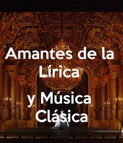 Poster: Amantes de la  Lírica   y Música  Clásica