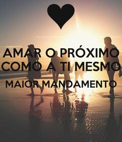 Poster: AMAR O PRÓXIMO COMO A TI MESMO MAIOR MANDAMENTO