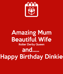 Poster: Amazing Mum Beautiful Wife Roller Derby Queen and.....  Happy Birthday Dinkie