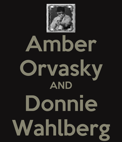 Poster: Amber Orvasky AND Donnie Wahlberg