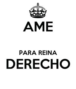 Poster: AME  PARA REINA DERECHO