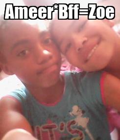 Poster: Ameer*Bff=Zoe