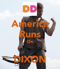 Poster: America Runs On  DIXON