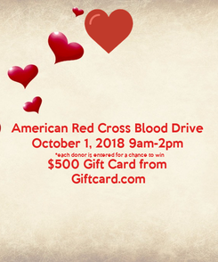 Poster: American Red Cross Blood Drive October 1, 2018 9am-2pm *each donor is entered for a chance to win $500 Gift Card from Giftcard.com