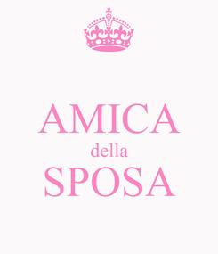 Poster:  AMICA della SPOSA