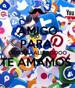 Poster: AMIGO PARA  GERRRAAALLLDDOOO TE AMAMOS