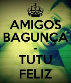Poster: AMIGOS BAGUNÇA = TUTU FELIZ