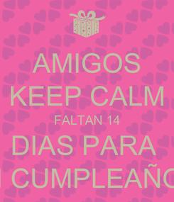 Poster: AMIGOS KEEP CALM FALTAN 14 DIAS PARA  MI CUMPLEAÑOS