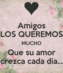 Poster: Amigos LOS QUEREMOS MUCHO Que su amor crezca cada dia...