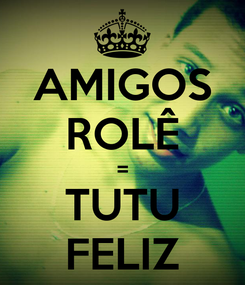 Poster: AMIGOS ROLÊ = TUTU FELIZ