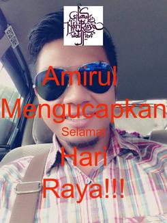 Poster: Amirul  Mengucapkan Selamat Hari Raya!!!
