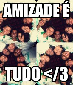 Poster: AMIZADE É TUDO </3