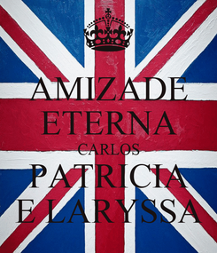 Poster: AMIZADE ETERNA CARLOS PATRICIA E LARYSSA