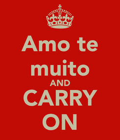Poster: Amo te muito AND CARRY ON