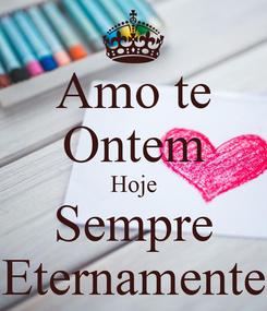 Poster: Amo te Ontem Hoje Sempre Eternamente