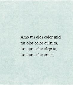 Poster:                               Amo tus ojos color miel,