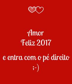 Poster: Amor Feliz 2017  e entra com o pé direito ;-)
