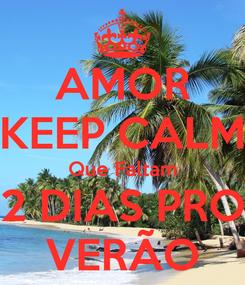 Poster: AMOR KEEP CALM Que Faltam 2 DIAS PRO VERÃO