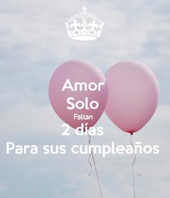 Poster: Amor  Solo  Faltan  2 días  Para sus cumpleaños