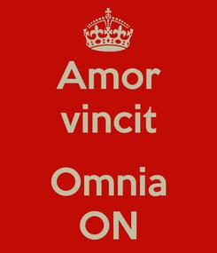 Poster: Amor vincit  Omnia ON