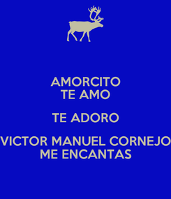 Poster: AMORCITO TE AMO TE ADORO VICTOR MANUEL CORNEJO ME ENCANTAS