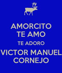 Poster: AMORCITO TE AMO TE ADORO VICTOR MANUEL CORNEJO