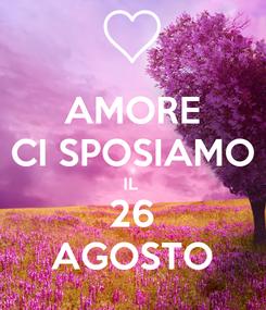 Poster: AMORE CI SPOSIAMO IL  26 AGOSTO