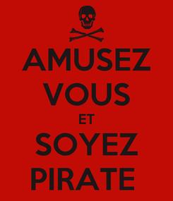 Poster: AMUSEZ VOUS ET SOYEZ PIRATE