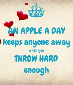 Poster: AN APPLE A DAY keeps anyone away when you THROW HARD enough