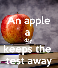 Poster: An apple a  day  keeps the  test away