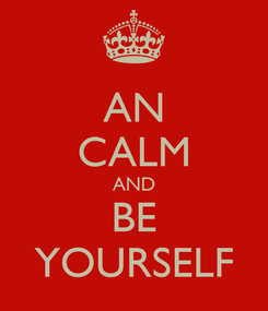 Poster: AN CALM AND BE YOURSELF