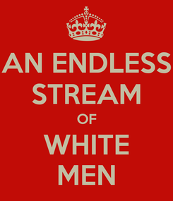 Poster: AN ENDLESS STREAM OF WHITE MEN