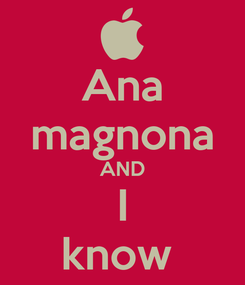 Poster: Ana magnona AND I know