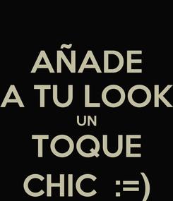 Poster: AÑADE A TU LOOK UN TOQUE CHIC  :=)