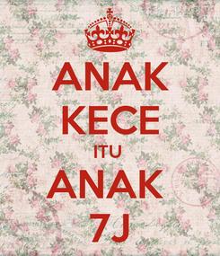 Poster: ANAK KECE ITU  ANAK  7J