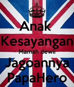 Poster: Anak  Kesayangan Mamah dewii Jagoannya PapaHero
