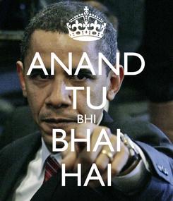 Poster: ANAND TU BHI BHAI HAI