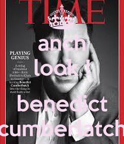 Poster: anch look !  benedict cumberlatch